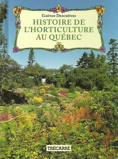DESCHENES, GAETAN. Histoire de l'horticulture au Québec