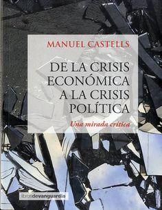 """de la crisis económica a la crisis politica: Manuel Castells tiene el don del cirujano, el corte preciso, breve, en apariencia fácil, pero fruto de años de investigación. El objetivo de su bisturí aquí es la crisis que arranca en 2008, la """"great recession"""" como ha sido bautizada en Estados Unidos ha destronando a la de 1929.   http://katalogoa.mondragon.edu/janium-bin/janium_login_opac.pl?find&ficha_no=123625"""