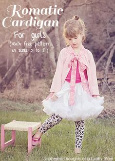 Scattered Thoughts of a Crafty Mom: Romantic Cardigan Tutorial and Pattern for Girls