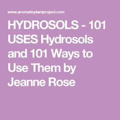 HYDROSOLS - 101 USES Hydrosols and 101 Ways to Use Them  by Jeanne Rose