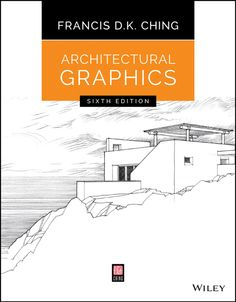 Francis D.K. Ching - Architectural Graphics  techniques, and conventions designers use to communicate architectural ideas. The prime objective behind its original formation and subsequent revisions was to provide a clear, concise, and illustrative guide to the creation and use of architectural graphics.