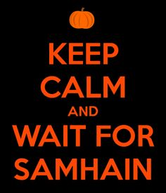 ✯..Keep Calm And Wait For Samhain..✯