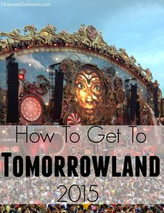 How to Get to Tomorrowland 2015. By Heleineinbetween blog. And it's a guide to learn how to get to an electronic music festival called Tomorrowland in Belgium