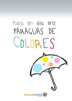 Para un día gris, paraguas de colores #frases #lluvia #animo #positividad vía @Begoña Sarmientoña Sarmientoña Sarmientoña Sánchez - Probando MUNDO