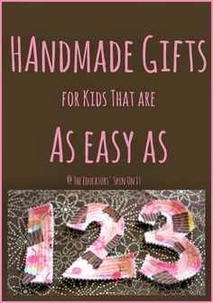 The Educators' Spin On It: DIY Handmade Gifts for toddlers are as easy as 123!