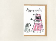 dalek APPRECIATE . greeting card . dr who . geek whovian .
