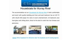 The accommodation at our Houseboats for Murray River is both comfortable and smart with quality bedding and linen and each bedroom has an LCD TV with inbuilt DVD player for extra in-room entertainment. All bedrooms also have glass wall sliding doors, direct to the deck to catch the river breezes and panorama. For more information, please contact with us. White House Boats, White Marina, Purnong Road, Mannum, SA 5238, Phone: 0418 810 110, http://www.whitehouseboats.com.au/