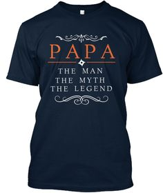 """PAPA - THE MAN - THE MYTH - THE LEGEND""  Tees and hoodies!"