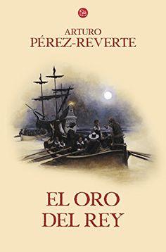 El oro del rey (Las Aventuras Del Capitan Alatriste) (Spanish Edition): Arturo Pérez-Reverte: 9788466328470, 11/2/15