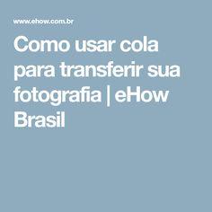 Como usar cola para transferir sua fotografia | eHow Brasil