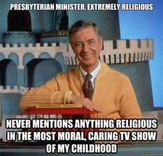 Mr. Rogers just keeps getting more awesome as time goes by. Even though the puppets were scary.