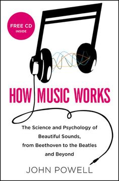 How Music Works: The Science and Psychology of Beautiful Sounds