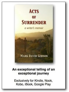 An exceptional telling of an exceptional journey! (1st Edition cover) – Acts of Surrender: A Writer's Memoir by Mark David Gerson • http://www.markdavidgerson.com/books/actsofsurrender
