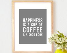 Art Print, Happiness Is A Cup Of Coffee & A Good Book, Quote, Kitchen Art, Home Decor, Wall Art, Grey/Gray and White, 8x10, 11x14, 18x24 by BrightAndBonny on Etsy