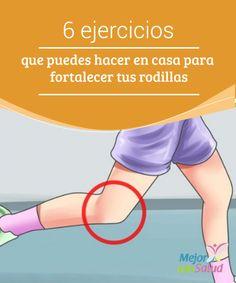 6 ejercicios que puedes hacer en casa para fortalecer tus rodillas   Descubre 6 sencillos #Ejercicios que puedes practicar en casa para fortalecer y proteger la #Salud de tus #Rodillas. ¡Descúbrelos! #HábitosSaludables