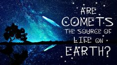 Could comets be the source of life on Earth? - Justin Dowd