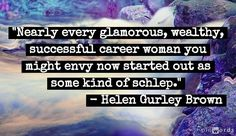 Nearly every glamorous, wealthy, successful career woman you might envy now, started out as some kind of schlep.