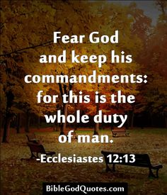 Fear God and keep his commandments: for this is the whole duty of man. -Ecclesiastes 12:13