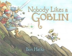NOBODY LIKES A GOBLIN by Ben Hatke.  It might be true that many people do not like the goblin but there must be somebody who does.  A nice story of friendship.