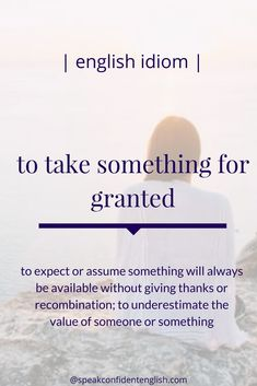 "English Idioms. Here's a great example of how to use this ""I feel like my boss takes me for granted at work."" And another, ""The problem of our society nowadays is that we take so many things for granted!"""