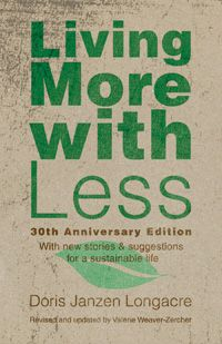 Living More with Less, Anniversary Edition - Edited By: Valerie Weaver-Zercher By: Doris Janzen Longacre Reading Lists, Book Lists, Little Buddha, This Is Your Life, Less Is More, 30th Anniversary, Sustainable Living, Simple Living, Dory