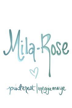 Pretty, delicate baby girl's name Mila-Rose. For Tricia R.
