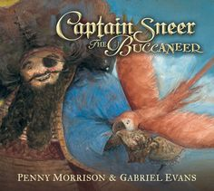 Captain Sneer, the Buccaneer by Penny Morrison and Gabriel Evans. Published by Walker Books Australia 1st Sept 2016.