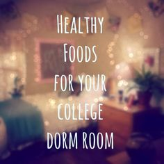 Healthy Foods for your College Dorm Room
