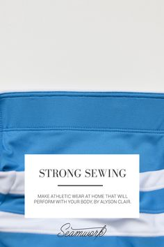 Strong Sewing: Make Athletic Wear at Home |  Seamwork Magazine