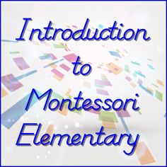 Introduction to Montessori Elementary (videos with lots of footage from Montessori elementary schools)