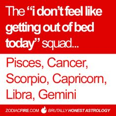 "The ""i don't feel like getting out of bed today"" zodiac squad… ★// Pisces // Cancer Zodiac Sign♋// Scorpio // Capricorn // Libra // Gemini //"