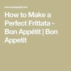 How to Make a Perfect Frittata - Bon Appétit | Bon Appetit