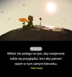 Miłość nie polega na tym, aby wzajemnie sobie się przyglądać, lecz aby patrzeć razem w ... Daily Quotes, True Quotes, Motivational Quotes, Inspirational Quotes, The Little Prince, True Feelings, Happy Marriage, Life Motivation, Poetry Quotes