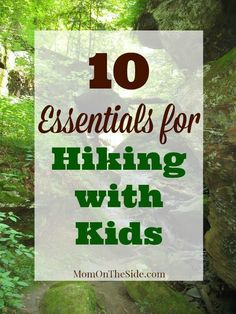 10 Essentials for Hiking with Kids to help things go smoothly!