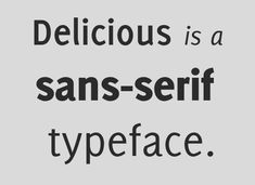 Sans-serif typefaces are called such because they lack serif details on characters. Sans-serif typefaces are often more modern in appearance than serifs. The first sans-serifs were created in the late 18th century. There are four basic classifications of sans-serif typefaces: Grotesque, Neo-grotesque, Humanist, and Geometric.