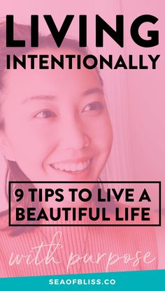 Living Intentionally: 9 Tips to Living a Beautiful Life With Purpose #seaofbliss #intentionalliving #lifestyledesign #selfcaretips