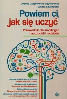 Powiem ci jak się uczyć - Gołębiowska-Szychowska Joanna, Szychowski Łukasz Teaching English, Learn English, Study Organization, Learn To Code, Sensory Play, Study Tips, Good Advice, Psychology, Homeschool