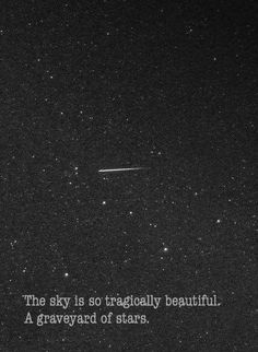 a sky is so tragically beautiful. a graveyard of stars.