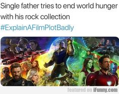 Single Father Tries To End World Hunger With His Rock Collection Explain A Film Plot Badly - Funny Memes. The Funniest Memes worldwide for Birthdays, School, Cats, and Dank Memes - Meme Funny Marvel Memes, Marvel Jokes, Marvel Comics, Funny Memes, Hilarious, Marvel Fan, Marvel Heroes, Movie Plots Explained Badly, Explain A Film Plot Badly