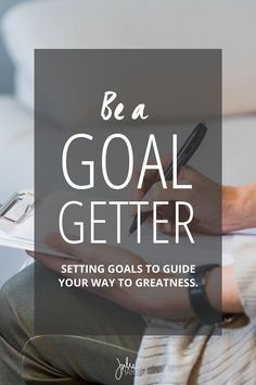 Be a goal getter! Setting measurable goals to guide your way to greatness.   Julie Harris Design
