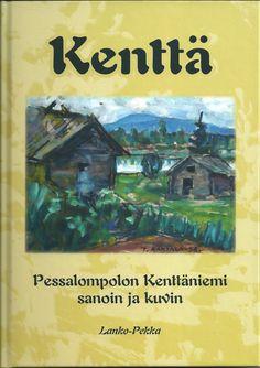 Lanko-Pekka, Kenttä - Pessalompolon Kenttäniemi sanoin ja kuvin. Omakustanne 2014. #kirjat #Lappi