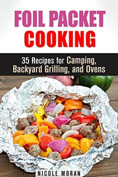 Foil Packet Cooking: 35 Easy and Tasty Recipes for Camping, Backyard Grilling, and Ovens (Quick and Easy Microwave Meals) by Nicole Moran http://www.amazon.com/dp/B014CFCZ92/ref=cm_sw_r_pi_dp_FITuwb0Y9MXYR