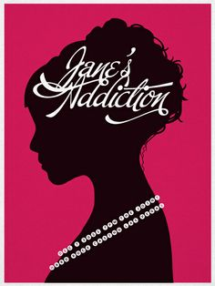"""Jane's"" Addiction poster...Jane Austen is the addiction I prefer.  8D"
