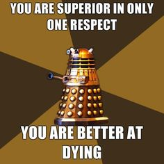 Daleks to Cybermen. also, the one way any species is superior to dalek.
