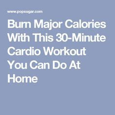 Burn Major Calories With This 30-Minute Cardio Workout You Can Do At Home