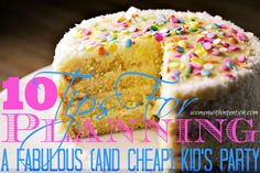 Have you ever been to a great birthday party but wondered how the host managed to afford having it?  Birthday parties can be expensive...but they don't have to be!  With 5 kids I have found 10 tips for planning a fabulous (& cheap) kid's party!
