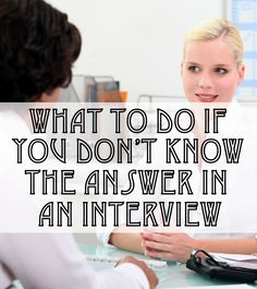 What You Should Do If You Can't Answer an Interview Question