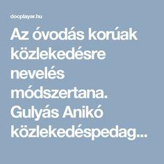 Az óvodás korúak közlekedésre nevelés módszertana. Gulyás Anikó közlekedéspedagógia Budapest, - PDF