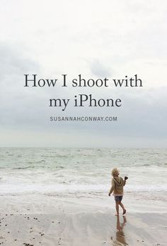How I shoot with my iPhone | SusannahConway.com #IphonePhotography