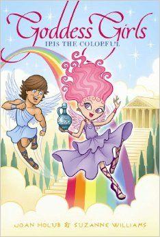 Iris the Colorful (Goddess Girls): Joan Holub, Suzanne Williams: 9781442488236: Amazon.com: Books